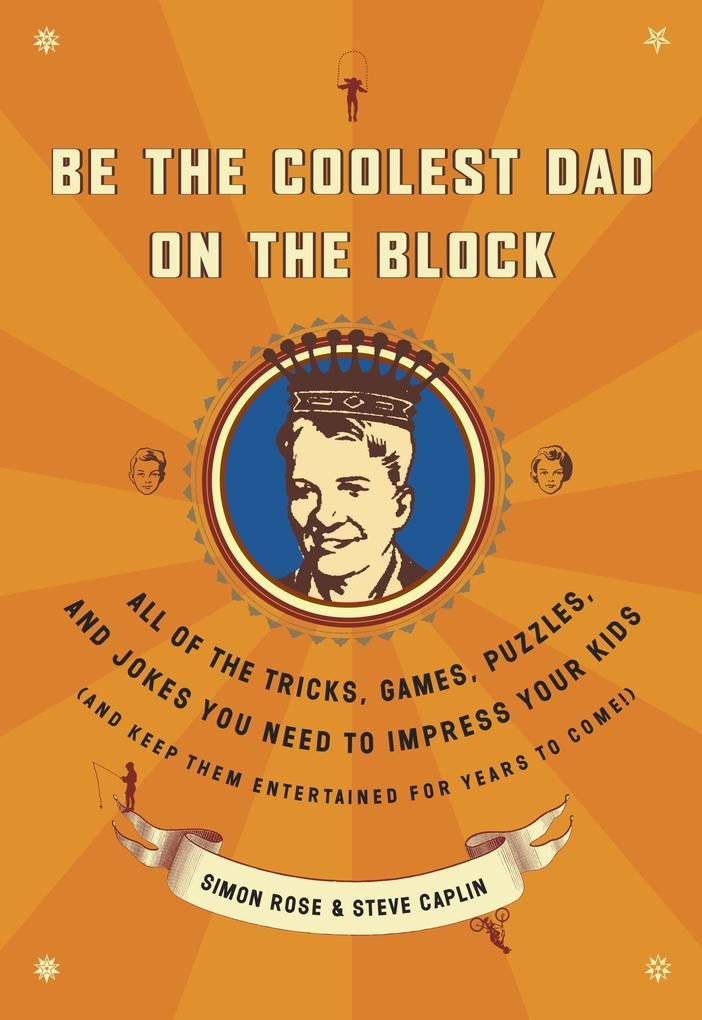 Be the Coolest Dad on the Block: All of the Tricks, Games, Puzzles and Jokes You Need to Impress Your Kids (and Keep Them Entertained for Years to Com als Taschenbuch