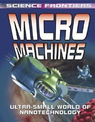 Micro Machines: Ultra-Small World of Nanotechnology als Taschenbuch