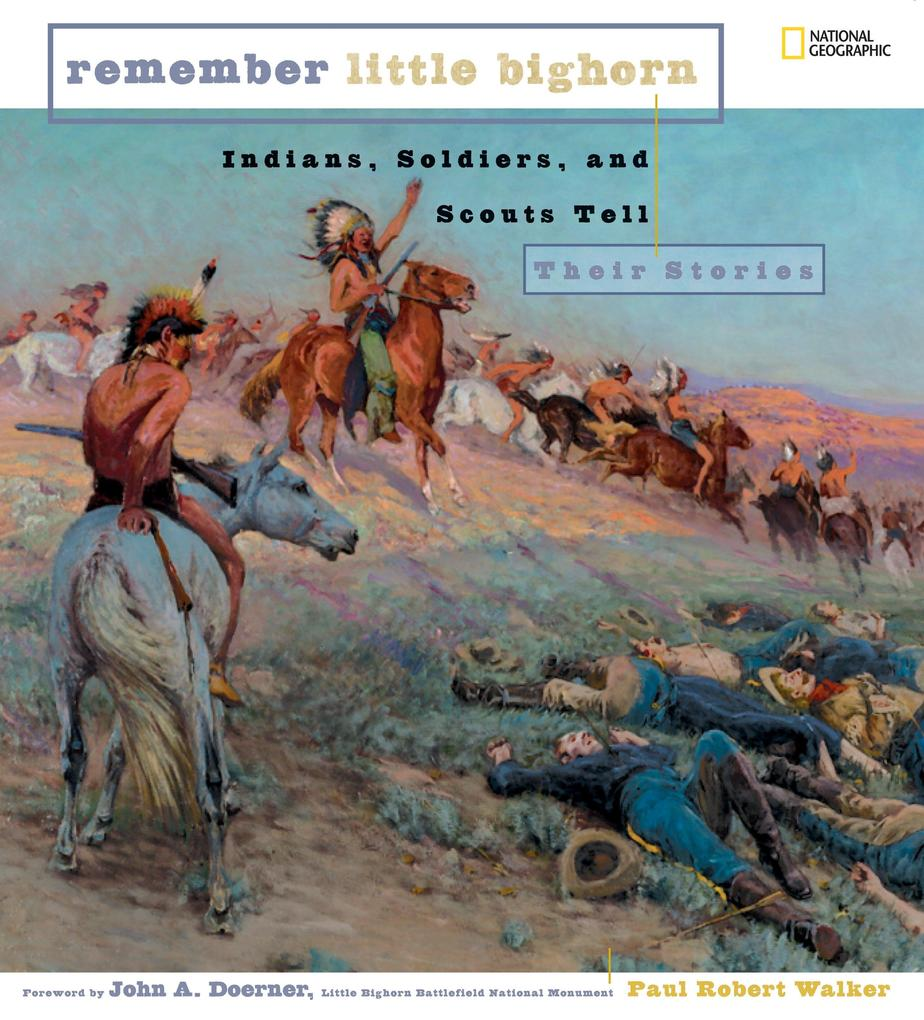 Remember Little Bighorn: Indians, Soldiers, and Scouts Tell Their Stories als Buch
