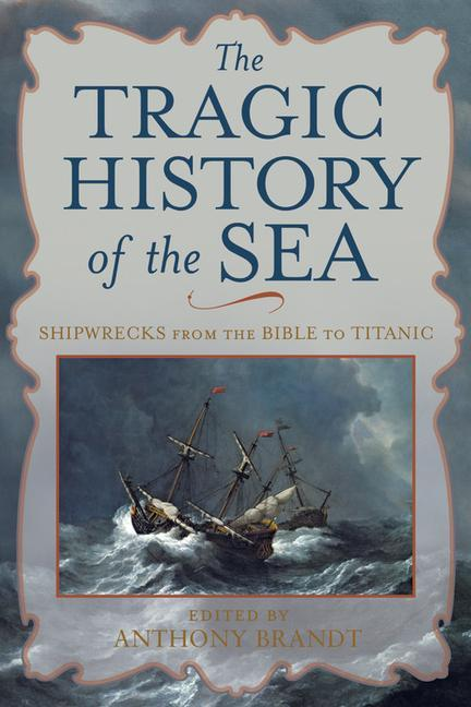 The Tragic History of the Sea: Shipwrecks from the Bible to Titanic als Buch