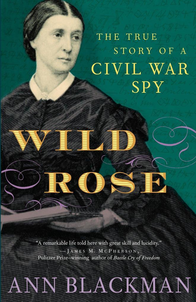 Wild Rose: Rose O'Neale Greenhow, Civil War Spy als Taschenbuch