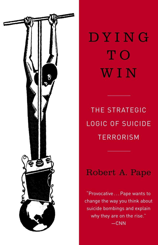 Dying to Win: The Strategic Logic of Suicide Terrorism als Taschenbuch