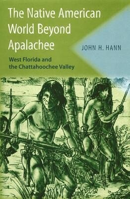 The Native American World Beyond Apalachee: West Florida and the Chattahoochee Valley als Buch