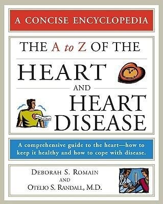 The A to Z of the Heart and Heart Disease: A Comprehensive Guide to the Heart--How to Keep It Healthy and How to Cope with Disease als Taschenbuch