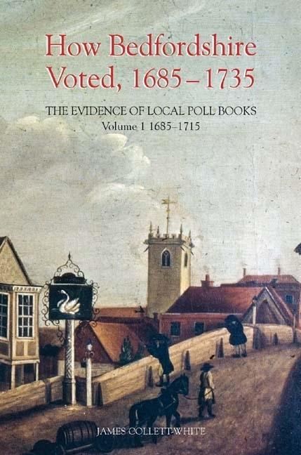 How Bedfordshire Voted, 1685-1735: The Evidence of Local Poll Books: Volume I: 1685-1715 als Buch