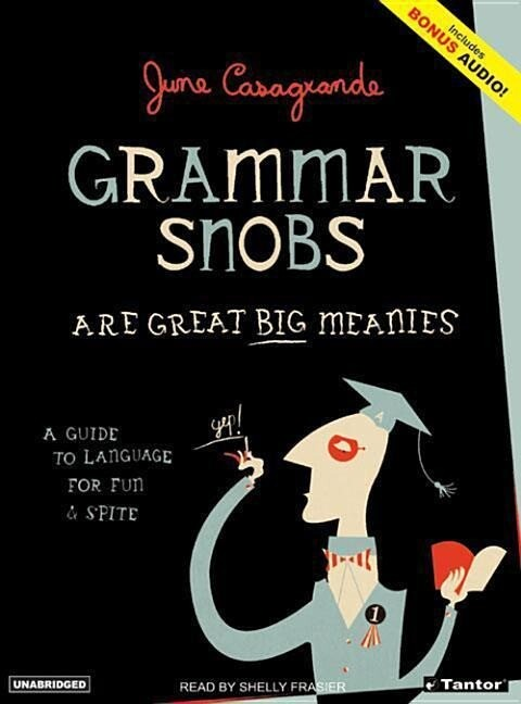 Grammar Snobs Are Great Big Meanies: A Guide to Language for Fun & Spite als Hörbuch
