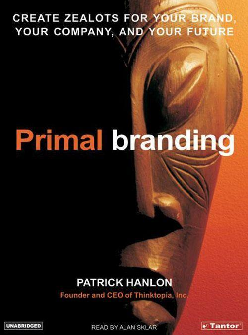 Primal Branding: Create Zealots for Your Brand, Your Company, and Your Future als Hörbuch