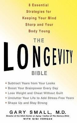 The Longevity Bible: 8 Essential Strategies for Keeping Your Mind Sharp and Your Body Young als Buch