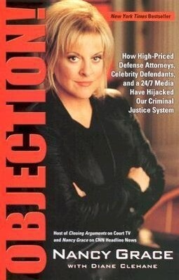 Objection!: How High-Priced Defense Attorneys, Celebrity Defendants, and a 24/7 Media Have Hijacked Our Criminal Justice System als Taschenbuch
