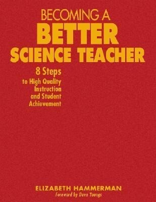 Becoming a Better Science Teacher: 8 Steps to High Quality Instruction and Student Achievement als Buch
