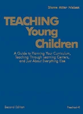Teaching Young Children, Preschool-K: A Guide to Planning Your Curriculum, Teaching Through Learning Centers, and Just about Everything Else als Buch