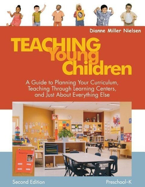 Teaching Young Children, Preschool-K: A Guide to Planning Your Curriculum, Teaching Through Learning Centers, and Just about Everything Else als Taschenbuch