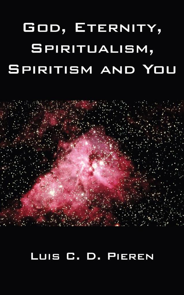 God, Eternity, Spiritualism, Spiritism and You als Taschenbuch