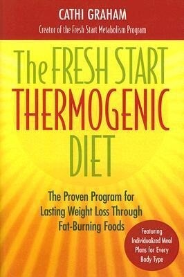 The Fresh Start Thermogenic Diet: The Proven Program for Lasting Weight Loss Through Fat-Burning Foods als Buch