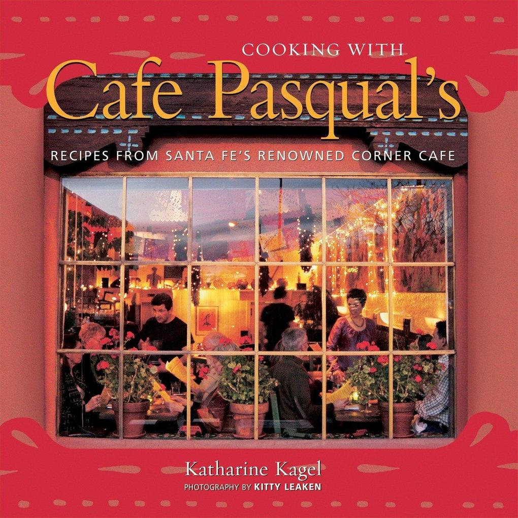 Cooking with Cafe Pasqual's: Recipes from Santa Fe's Renowned Corner Cafe als Buch