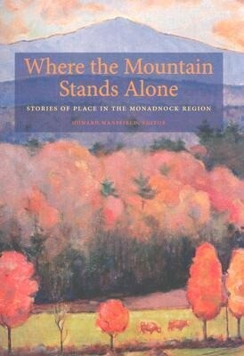 Where the Mountain Stands Alone: Stories of Place in the Monadnock Region als Taschenbuch
