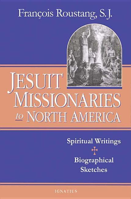 The Jesuit Missionaries to North America: Spiritual Writings and Biographical Sketches als Taschenbuch