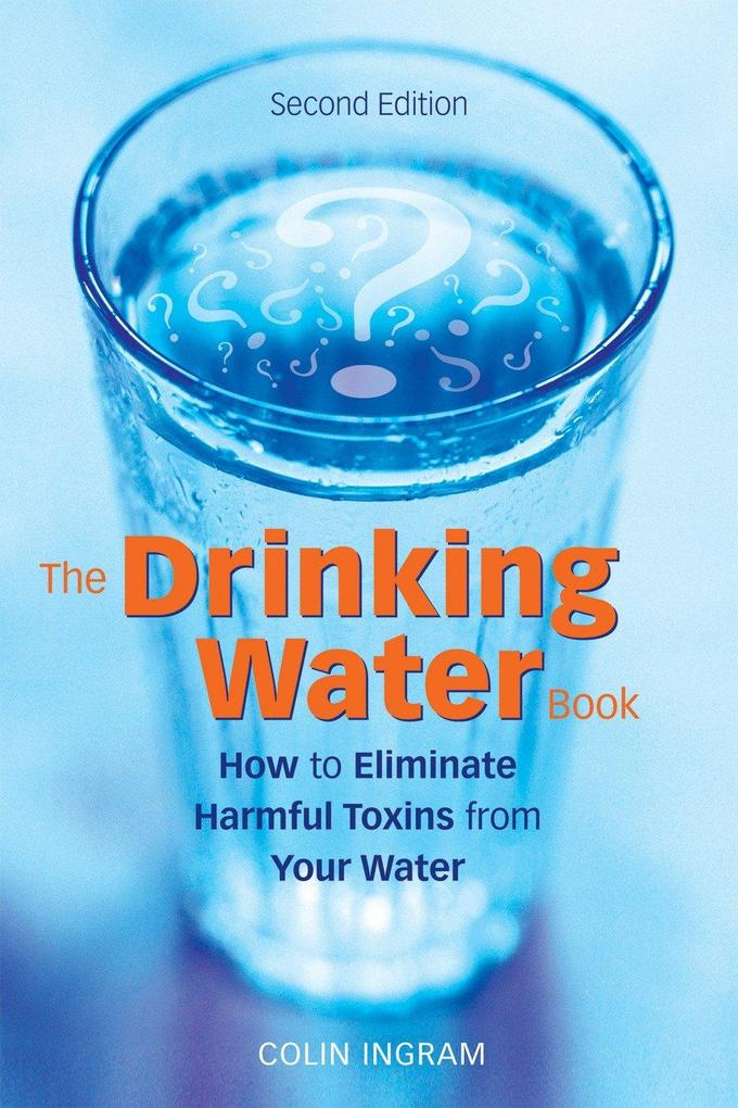 The Drinking Water Book: How to Eliminate Harmful Toxins from Your Water als Taschenbuch