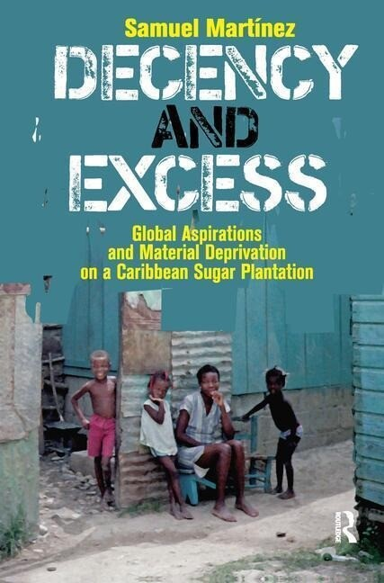 Decency and Excess: Global Aspirations and Material Deprivation on a Caribbean Sugar Plantation als Buch