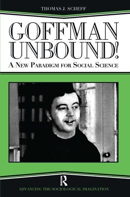 Goffman Unbound!: A New Paradigm for Social Science als Buch