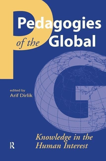 Pedagogies of the Global: Knowledge in the Human Interest als Buch