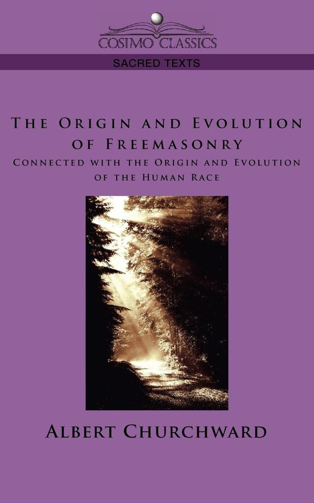 The Origin and Evolution of Freemasonry Connected with the Origin and Evolution of the Human Race als Taschenbuch