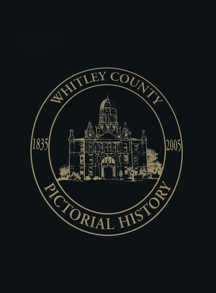 Whitley County, Indiana: Pictorial History, 1835-2005 als Buch
