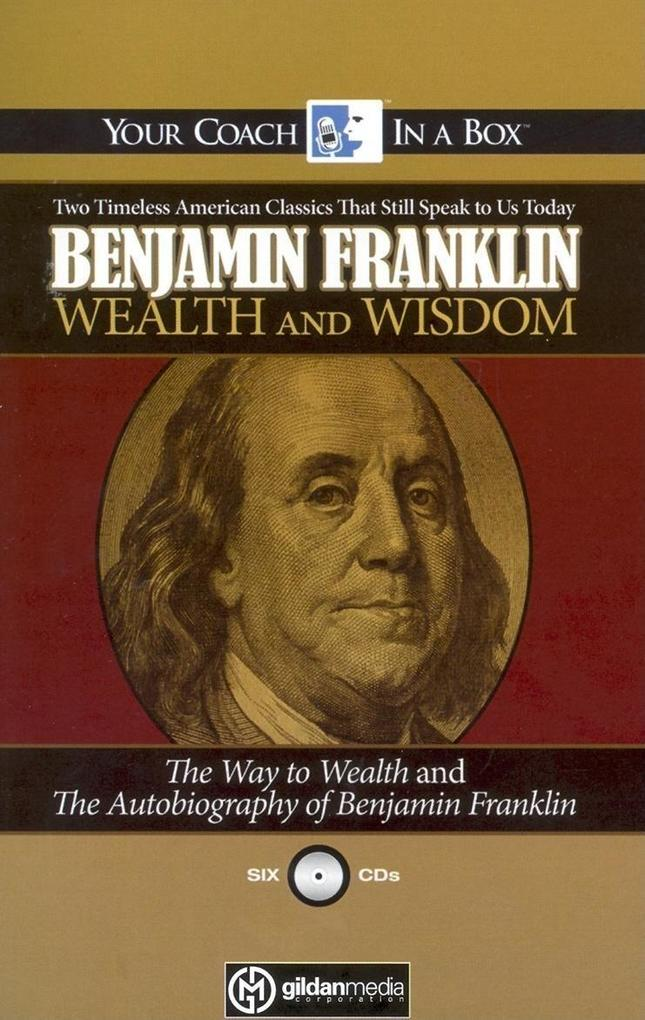 Benjamin Franklin Wealth and Wisdom: The Way to Wealth and the Autobiography of Benjamin Franklin: Two Timeless American Classics That Still Speak to als Hörbuch