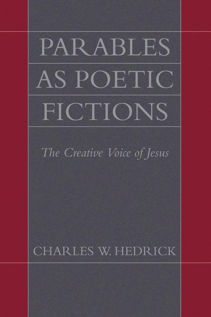 Parables as Poetic Fictions: The Creative Voice of Jesus als Taschenbuch