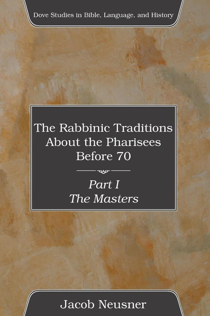 The Rabbinic Traditions About the Pharisees Before 70, Part I als Taschenbuch
