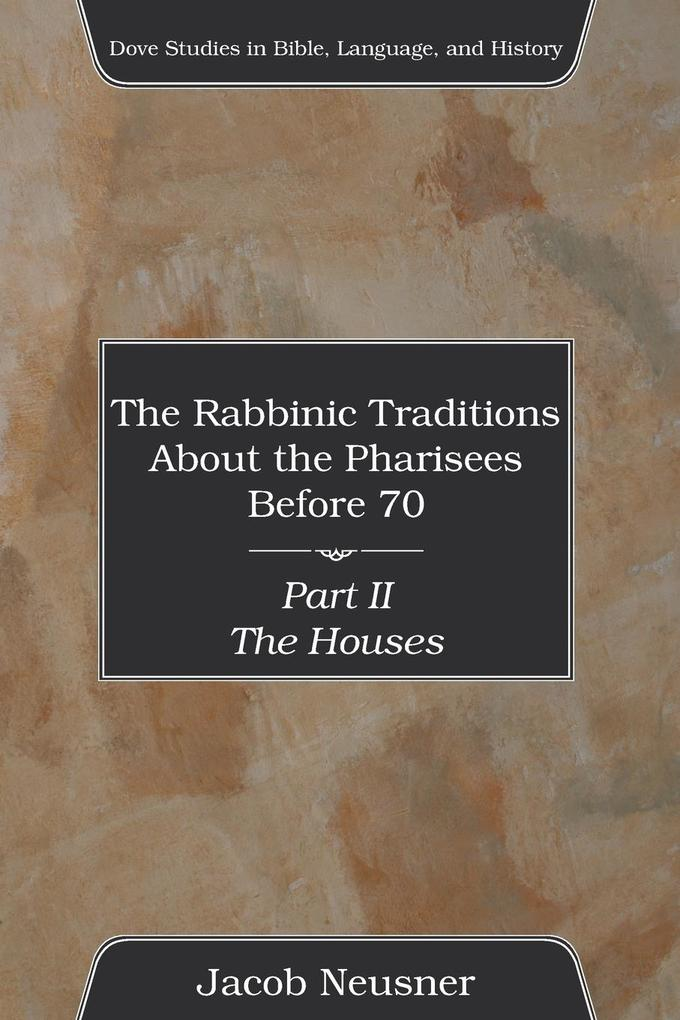The Rabbinic Traditions about the Pharisees Before 70, Part II: The Houses als Taschenbuch