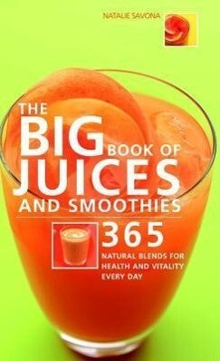 The Big Book of Juices and Smoothies: 365 Natural Blends for Health and Vitality Every Day als Taschenbuch