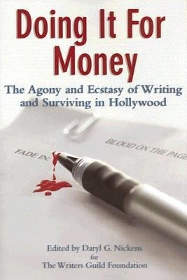 Doing It for Money: The Agony and Ecstasy of Writing and Surviving in Hollywood als Buch