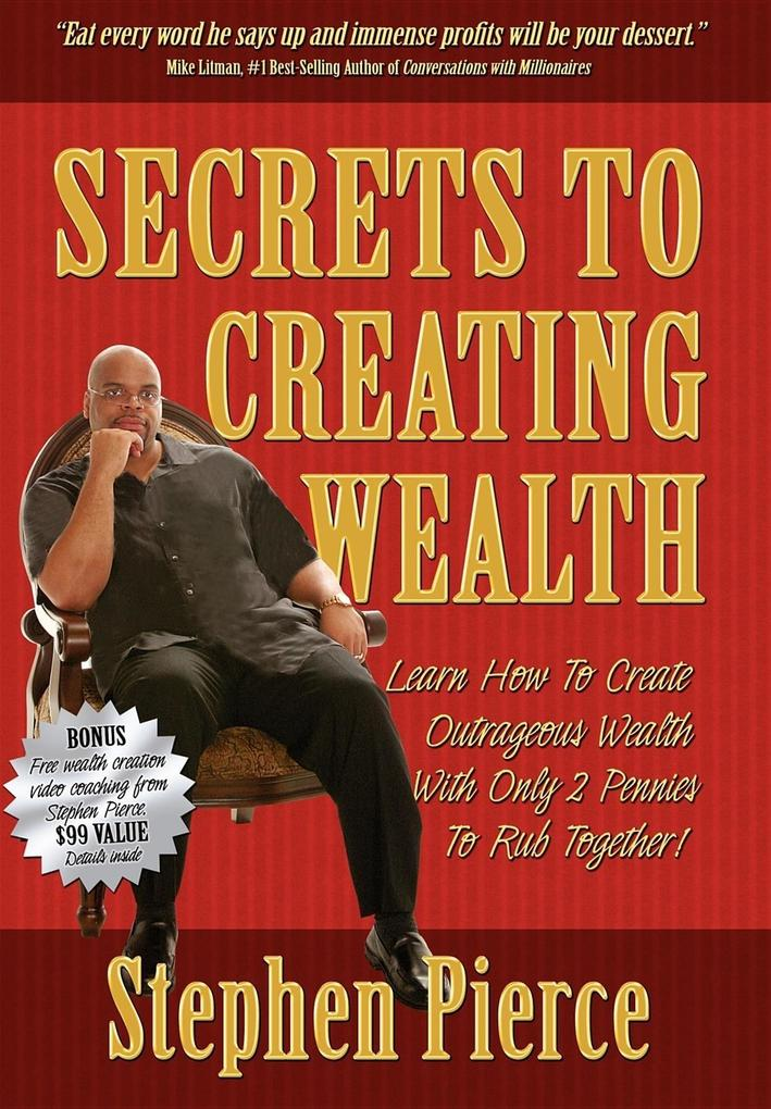 Secrets to Creating Wealth: Learn How to Create Outrageous Wealth with Only Two Pennies to Rub Together als Buch
