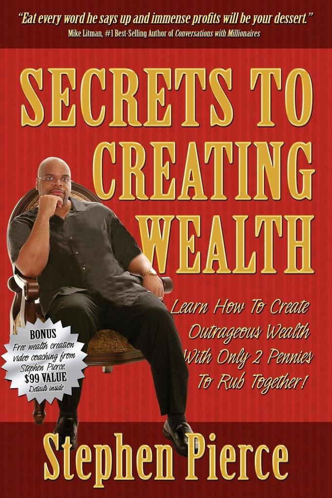 Secrets to Creating Wealth: Learn How to Create Outrageous Wealth with Only Two Pennies to Rub Together als Taschenbuch