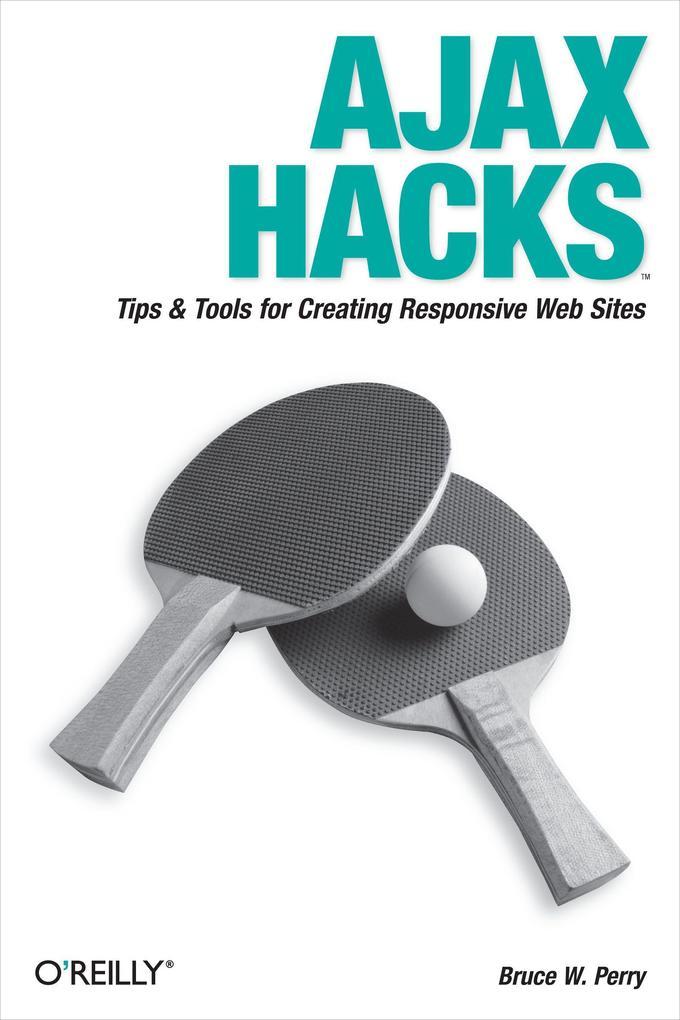 Ajax Hacks: Tips & Tools for Creating Responsive Web Sites als Buch