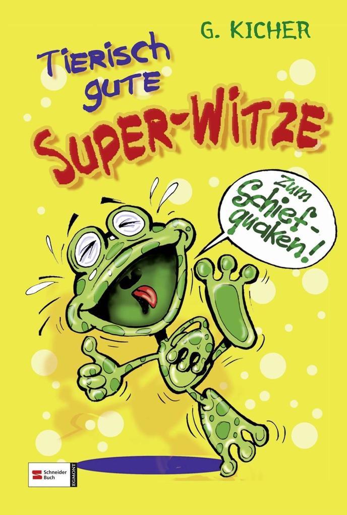 Tierisch gute Super-Witze als Buch von G. Kicher