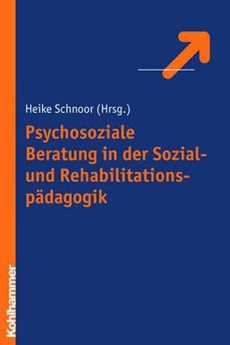 Psychosoziale Beratung in der Sozial- und Rehabilitationspädagogik als Buch
