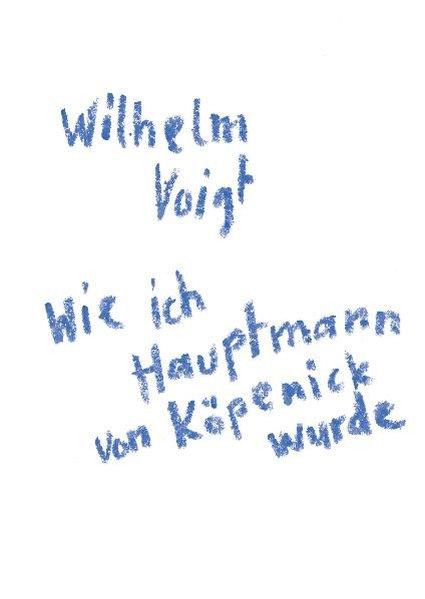 """""""Wilhelm Voigt: Wie ich Hauptmann von Köpenick wurde"""" als Buch"""