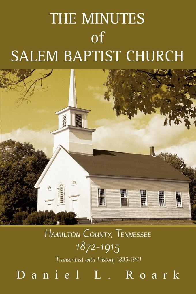 The Minutes of Salem Baptist Church: Hamilton County, Tennessee 1872-1915 als Buch