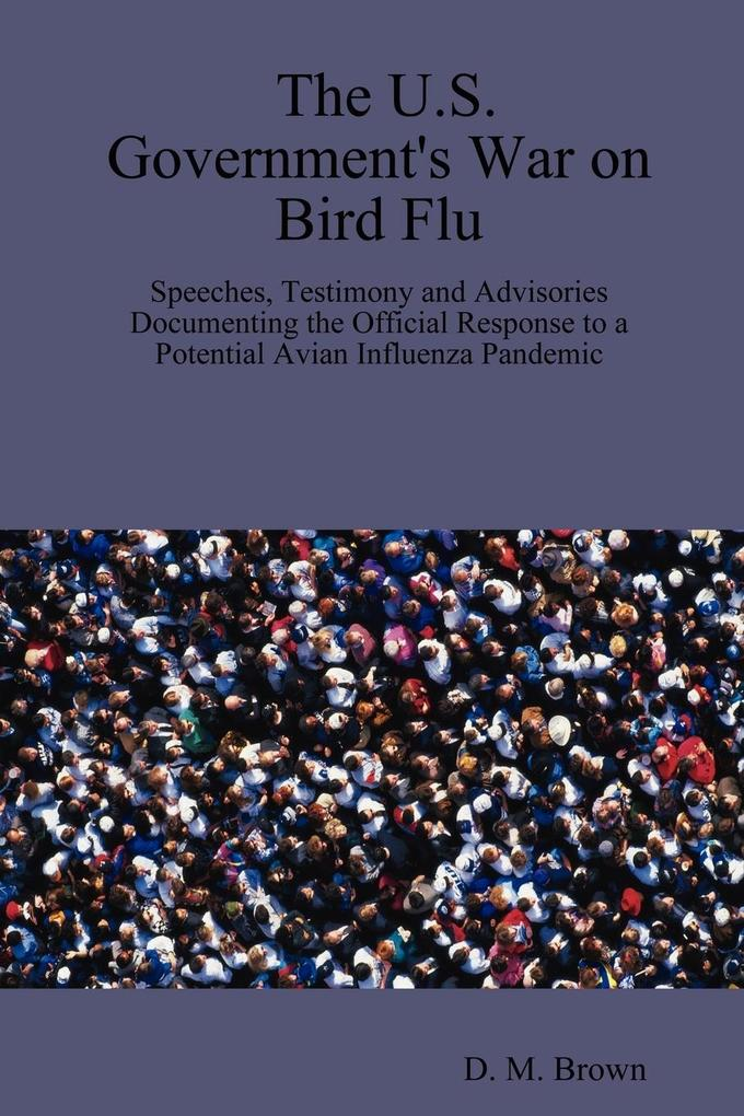 The U.S. Government's War on Bird Flu: Speeches, Testimony and Advisories Documenting the Official Response to a Potential Avian Influenza Pandemic als Taschenbuch