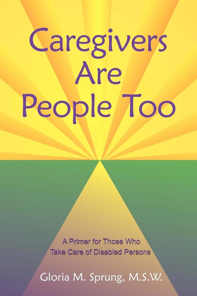 Caregivers Are People Too: A Primer for Those Who Take Care of Disabled Persons als Taschenbuch