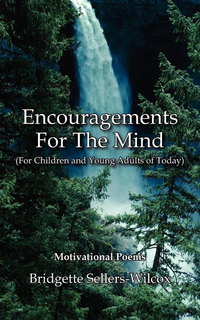 Encouragements for the Mind (for Children and Young Adults of Today): Motivational Poems als Taschenbuch