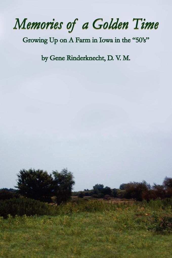 """Memories of a Golden Time: Growing Up on a Farm in Iowa in the """"50's"""" als Taschenbuch"""