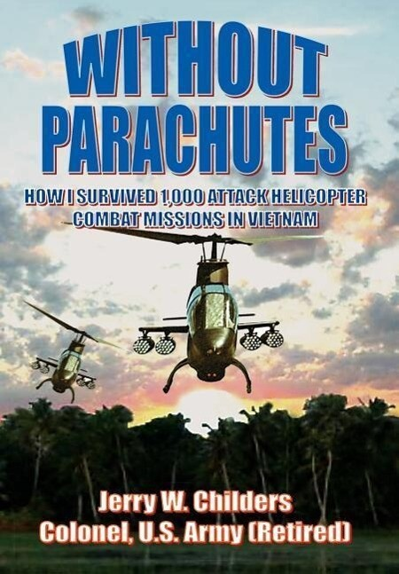 Without Parachutes: How I Survived 1,000 Attack Helicopter Combat Missions in Vietnam als Buch