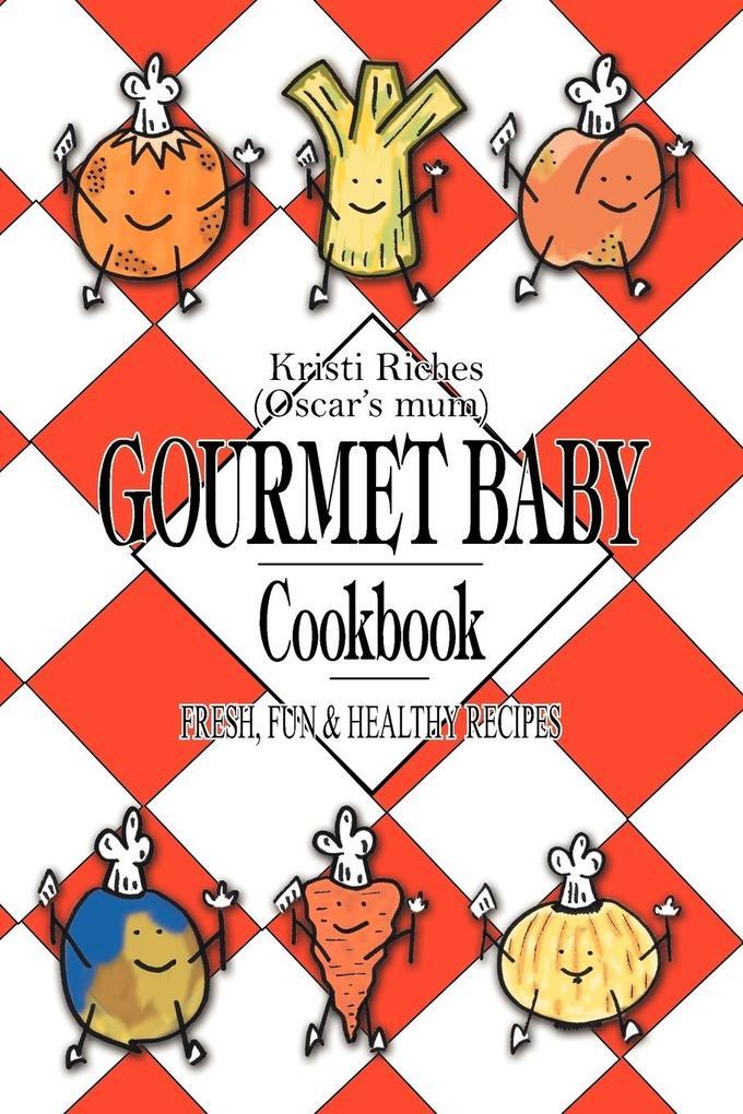 Gourmet Baby: Fresh, Fun & Healthy Recipes als Taschenbuch