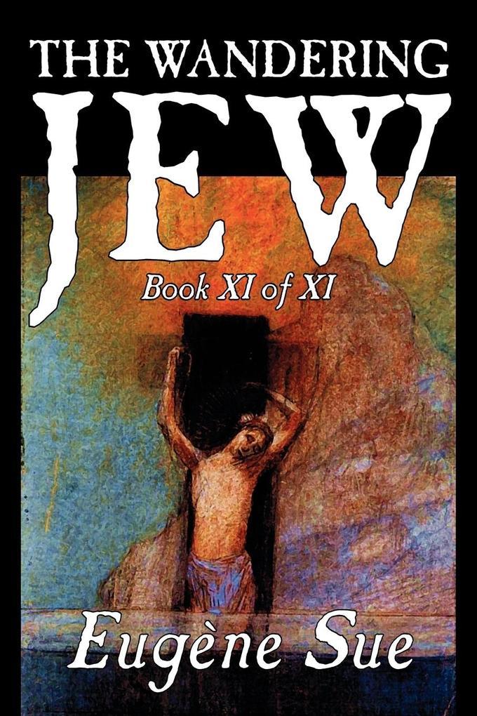 The Wandering Jew, Book XI of XI by Eugene Sue, Fiction, Fantasy, Horror, Fairy Tales, Folk Tales, Legends & Mythology als Taschenbuch