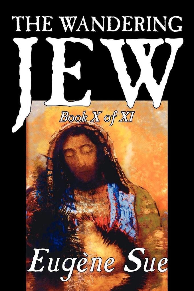 The Wandering Jew, Book X of XI by Eugene Sue, Fiction, Fantasy, Horror, Fairy Tales, Folk Tales, Legends & Mythology als Taschenbuch