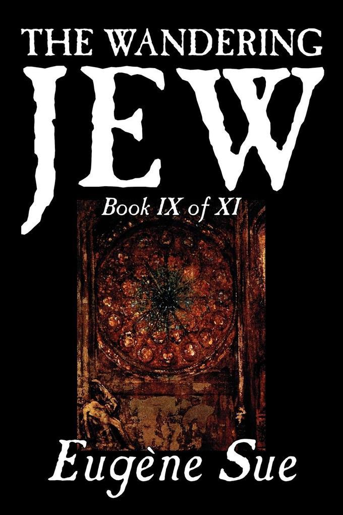 The Wandering Jew, Book IX of XI by Eugene Sue, Fiction, Fantasy, Horror, Fairy Tales, Folk Tales, Legends & Mythology als Taschenbuch