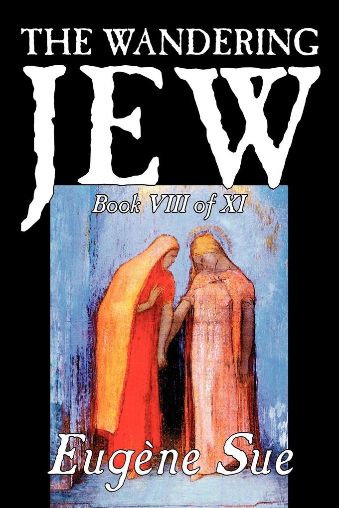 The Wandering Jew, Book VIII of XI by Eugene Sue, Fiction, Fantasy, Horror, Fairy Tales, Folk Tales, Legends & Mythology als Taschenbuch